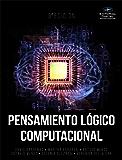 Pensamiento lógico computacional (Spanish Edition)