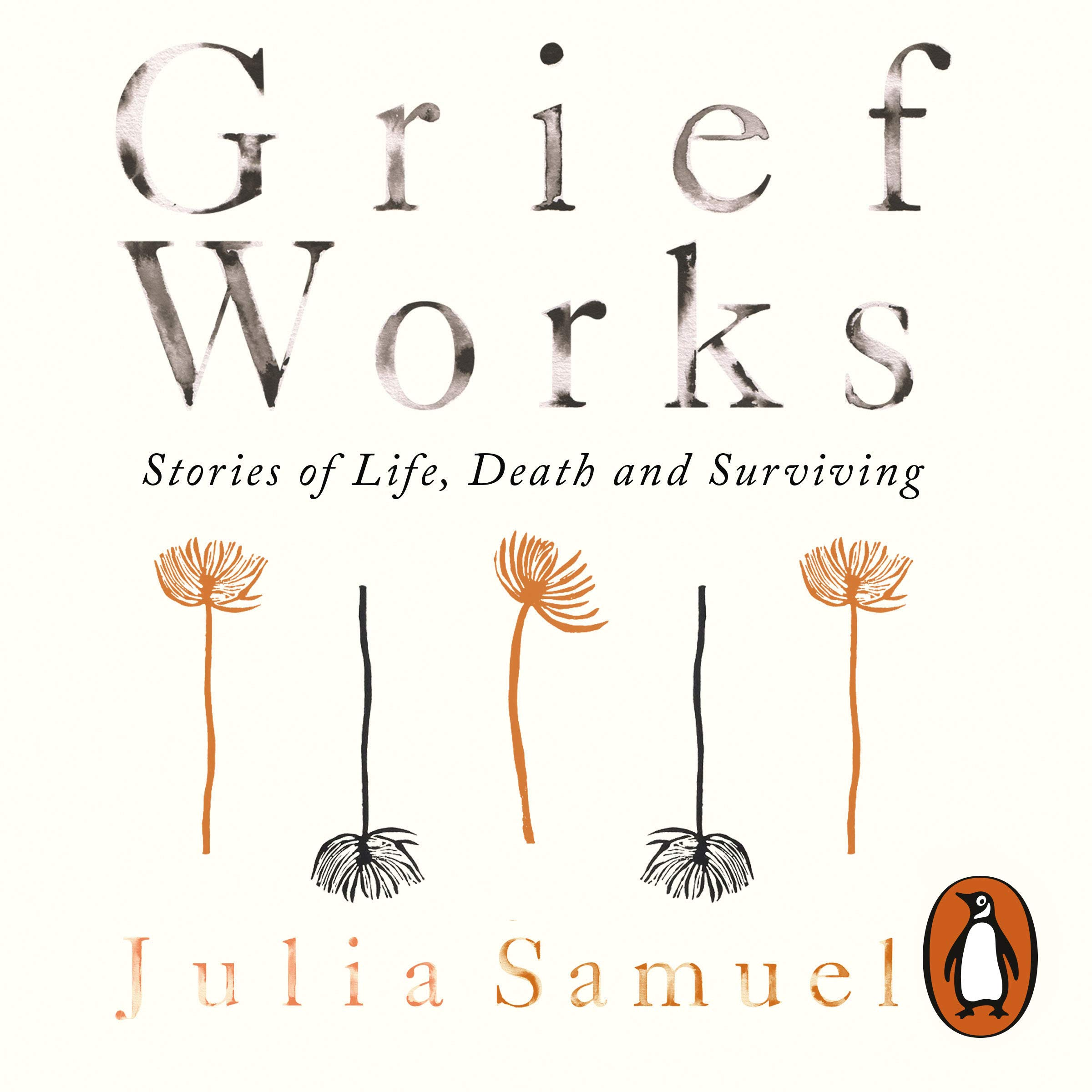Grief Works  Stories Of Life Death And Surviving