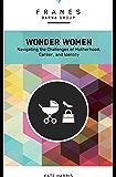Wonder Women (Frames Series), eBook: Navigating the Challenges of Motherhood, Career, and Identity