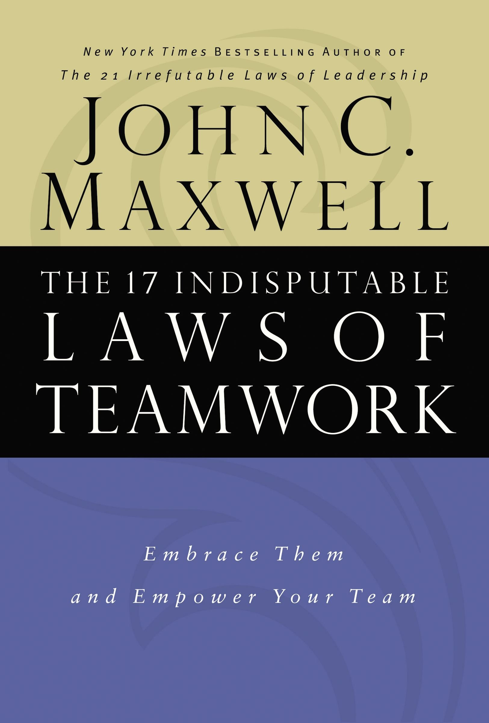 Read Online The 17 Indisputable Laws of Teamwork: Embrace Them and Empower Your Team PDF