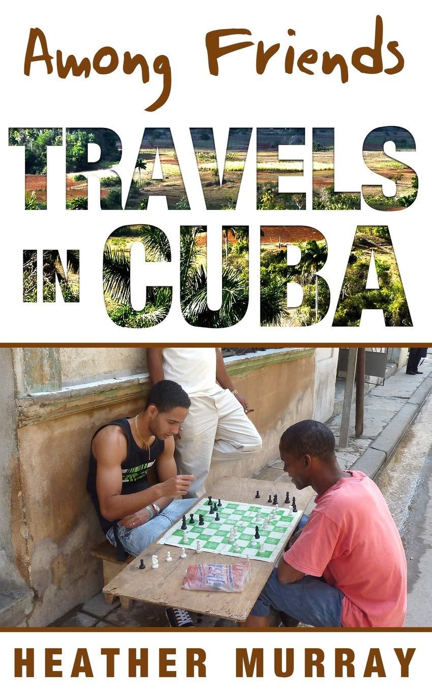 Among Friends: Travels in Cuba [Idioma Inglés]: Amazon.es: Murray, Heather: Libros en idiomas extranjeros