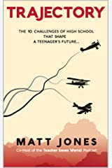 Trajectory: The 10 Challenges of High School That Shape a Teenager's Future Kindle Edition