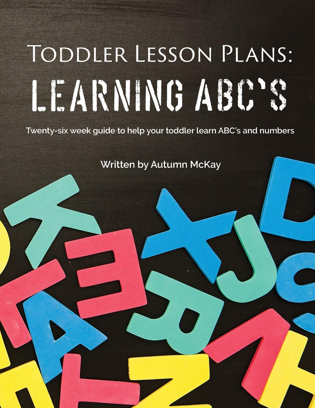 Toddler Lesson Plans: Learning ABC's: Twenty-six week guide
