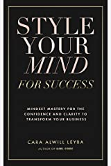 Style Your Mind For Success: A Workbook for Women Entrepreneurs Who Want to Gain More Confidence and Clarity in Their Business Kindle Edition