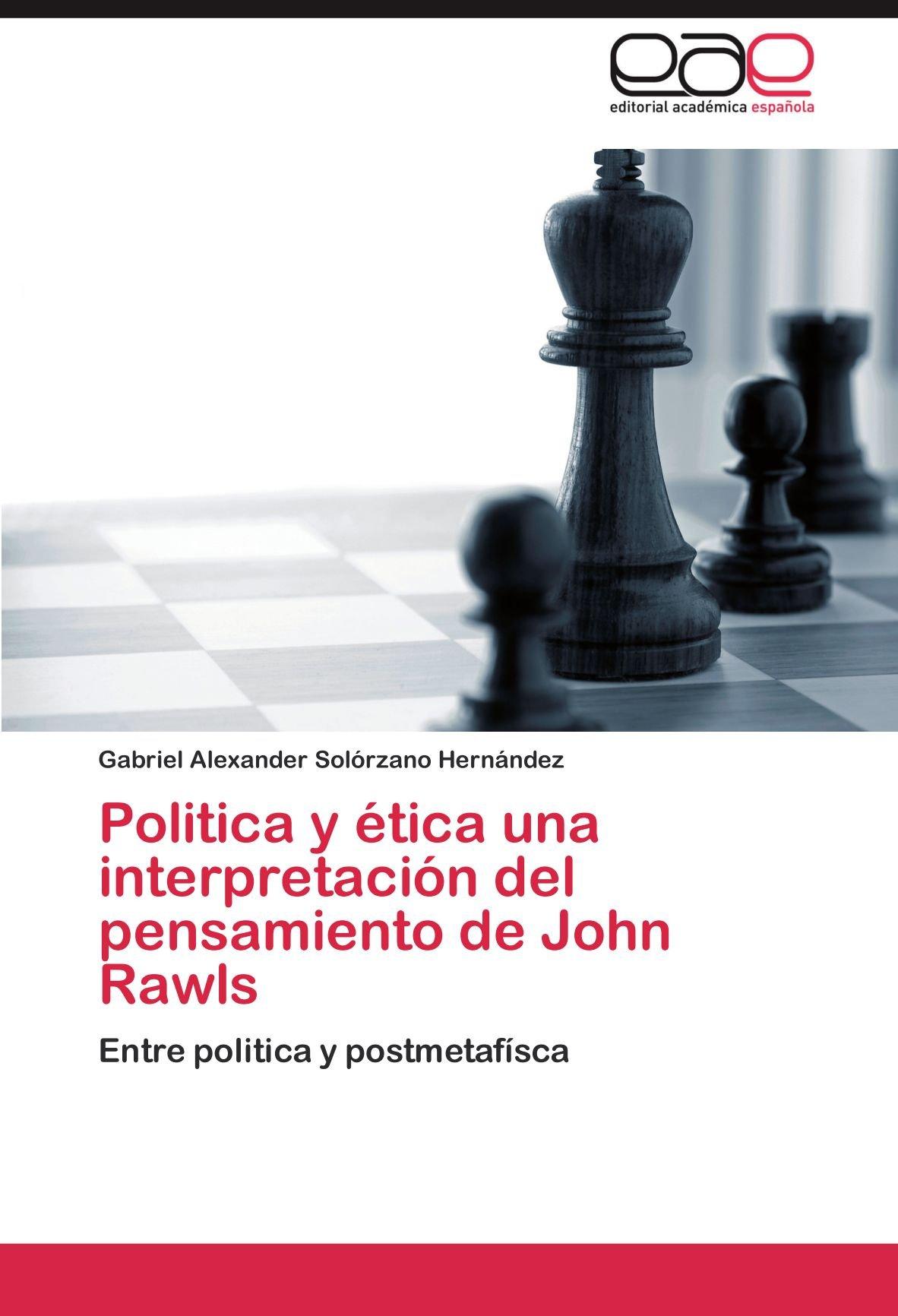 Politica y ética una interpretación del pensamiento de John Rawls: Amazon.es: Solórzano Hernández Gabriel Alexander: Libros