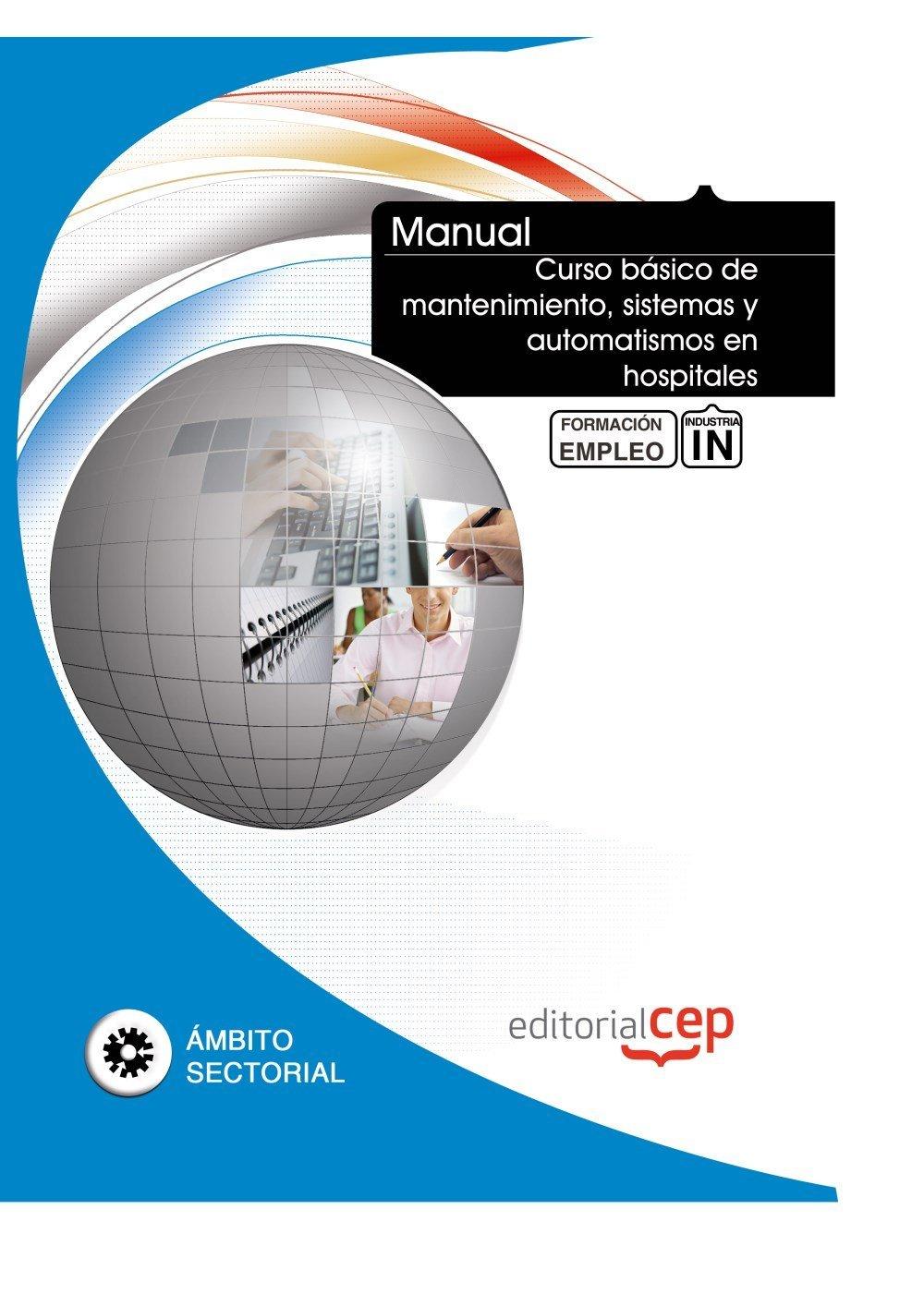 Manual Curso básico de mantenimiento, sistemas y automatismos en hospitales. Formación para el empleo Formacion Empleo Sectorial: Amazon.es: ICB Editores: ...
