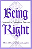 Being Right: Conservative Catholics in America