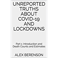 Unreported Truths about COVID-19 and Lockdowns: Part 1: Introduction and Death Counts and Estimates (English Edition)