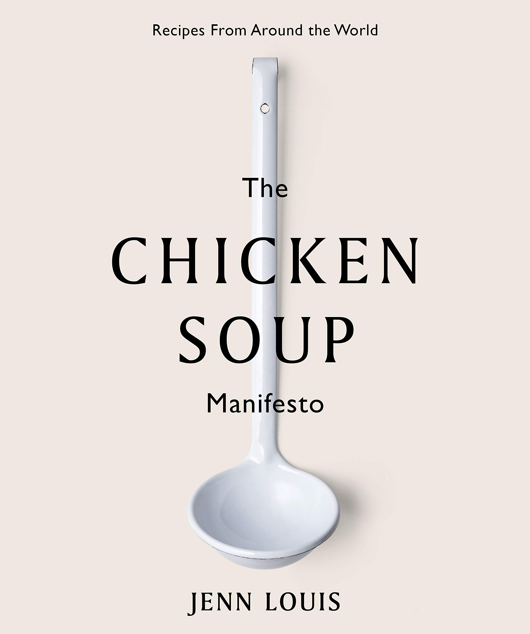 The Chicken Soup Manifesto: Recipes from around the world by Jenn Louis