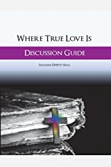 Where True Love Is Discussion Guide: A Workbook for Discussion Group Leaders Paperback