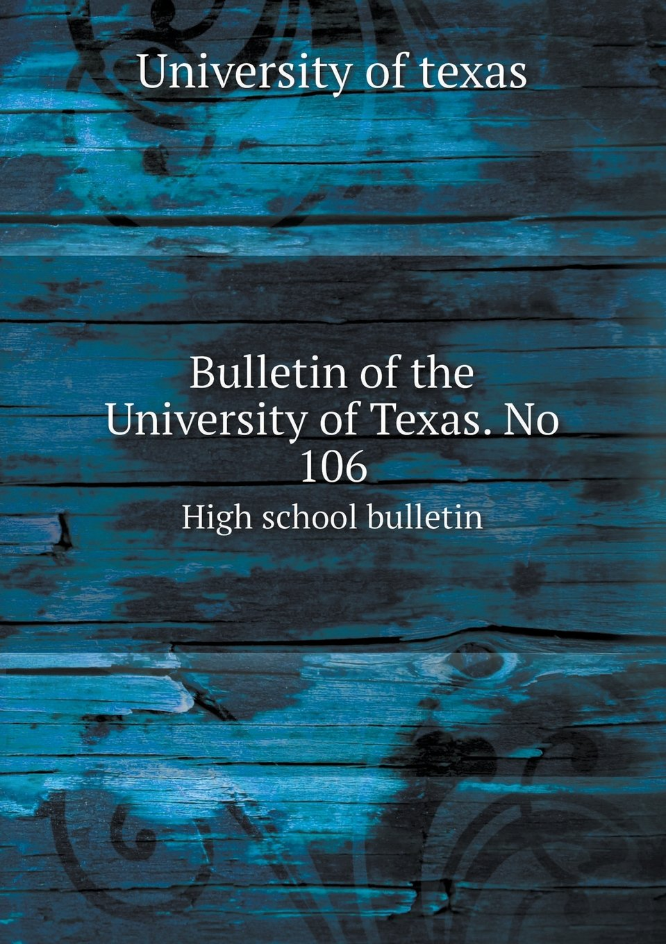 Read Online Bulletin of the University of Texas. No 106 High school bulletin pdf epub