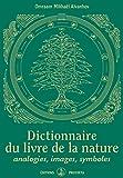 Dictionnaire du livre de la nature : Analogies, images, symboles