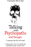 Talking With Psychopaths and Savages - A journey into the evil mind: A chilling study of the most cold-blooded, manipulative people on planet earth (English Edition)
