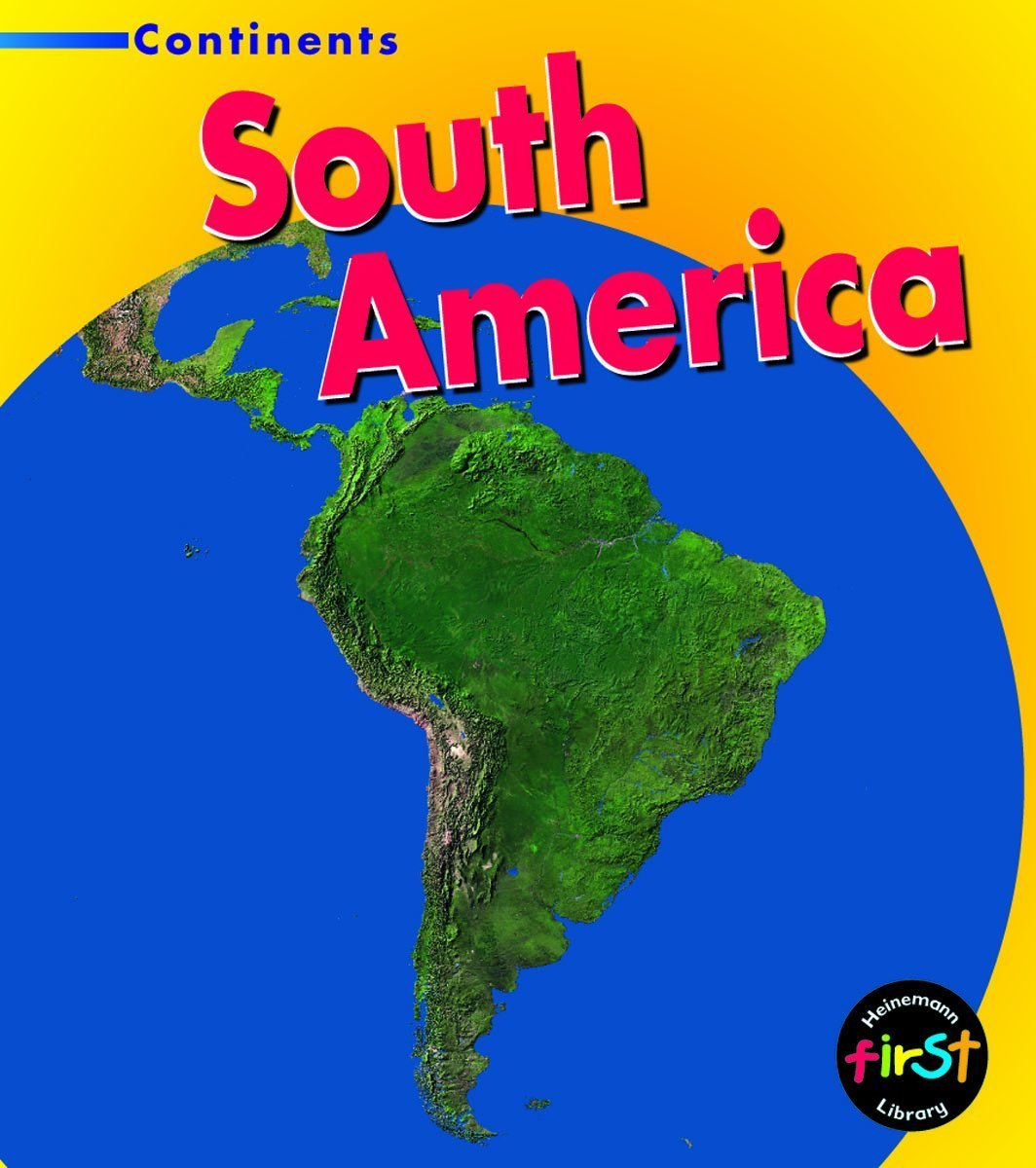 Read Online South America (Heinemann First Library: Continents) (Heinemann First Library: Continents) pdf epub