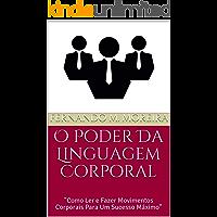 """O Poder Da Linguagem Corporal: """"Como Ler e Fazer Movimentos Corporais Para Um Sucesso Máximo"""""""