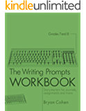 The Writing Prompts Workbook, Grades 7-8: Story Starters for Journals, Assignments and More (The Writing Prompts Workbook Series 4)