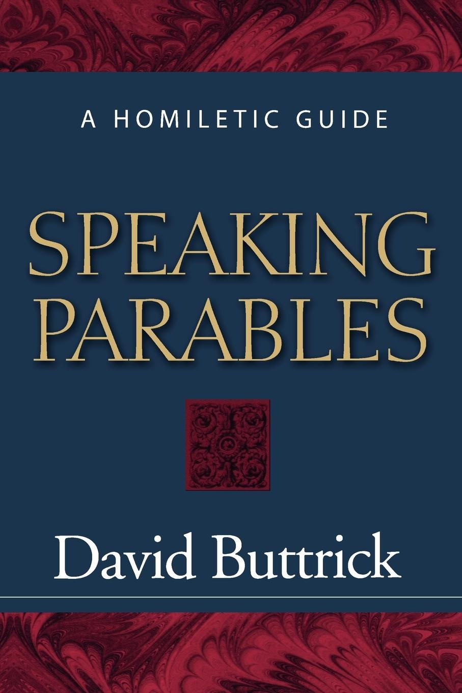 Speaking Parables: A Homiletic Guide PDF