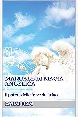 Manuale di magia angelica: il potere delle forze della luce (Italian Edition) Kindle Edition