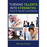 Turning Talents Into Strengths: Stories of Coaching Transformation