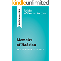 Memoirs of Hadrian by Marguerite Yourcenar (Book Analysis): Detailed Summary, Analysis and Reading Guide (BrightSummaries.com) (English Edition)