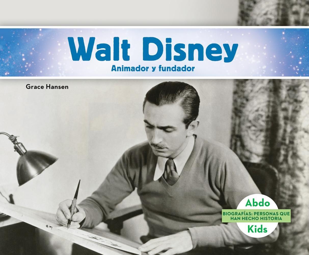 Walt Disney: Animador Y Fundador/Animator & Founder (Biografias: Personas Que Han Hecho Historia/History Maker Biographies) (Spanish Edition)