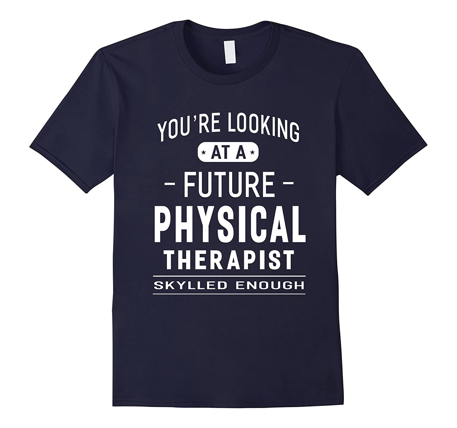 You're Looking At A Future Physical Therapist T-shirt Gift-Art