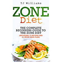 Zone Diet: The Ultimate Beginners Guide To The Zone Diet (includes 75 recipes and a 2 week meal plan) (English Edition)