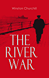 The River War: Historical & Autobiographical Account of the Reconquest of Sudan