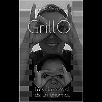 GRILLO: La vida normal de un anormal.