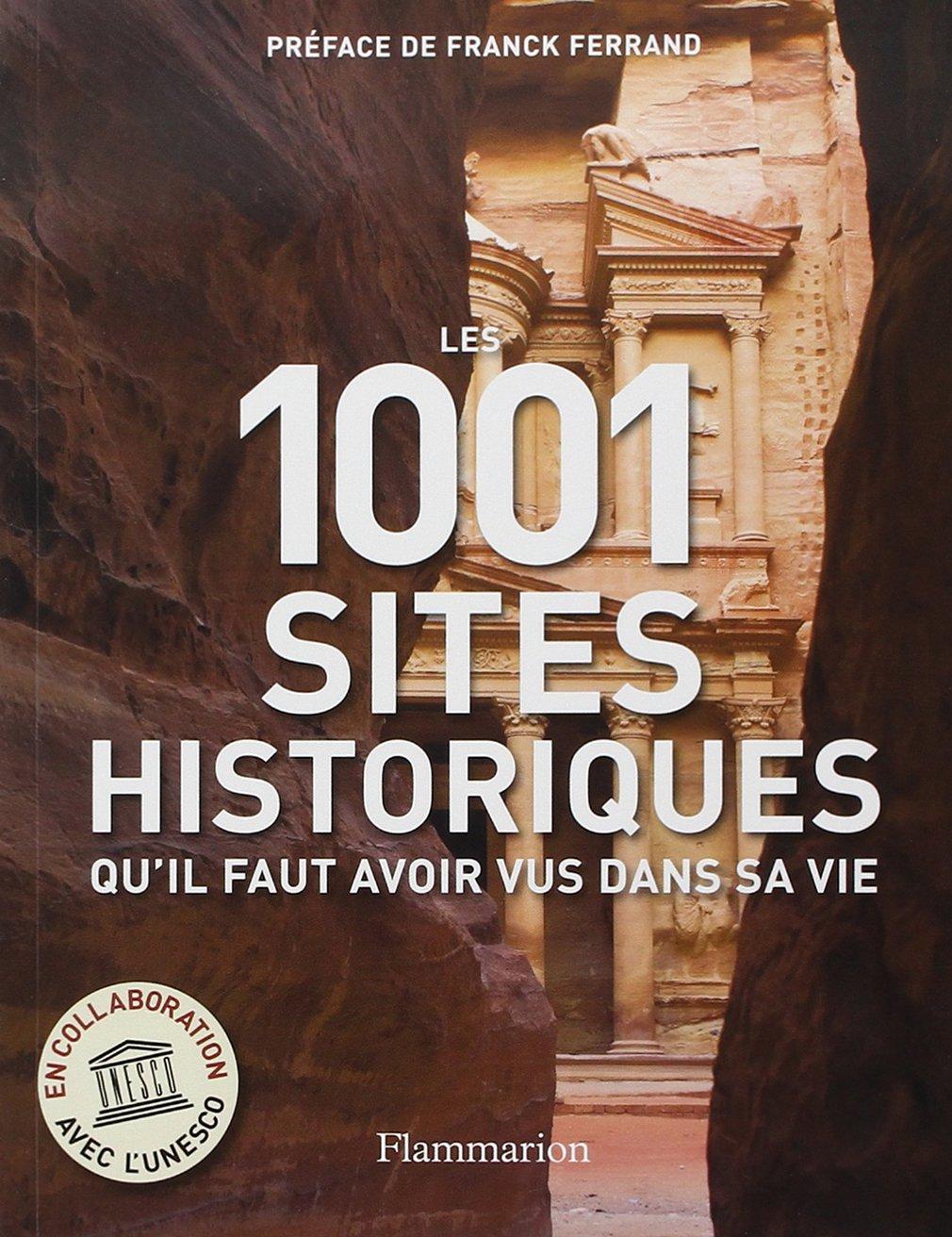 Amazon.fr - Les 1001 sites historiques qu'il faut avoir vus dans sa vie -  Richard Cavendish, Collectif, Franck Ferrand - Livres