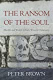The Ransom of the Soul – Afterlife and Wealth in Early Western Christianity