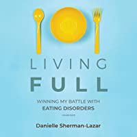 Living Full: Winning My Battles with Eating Disorders