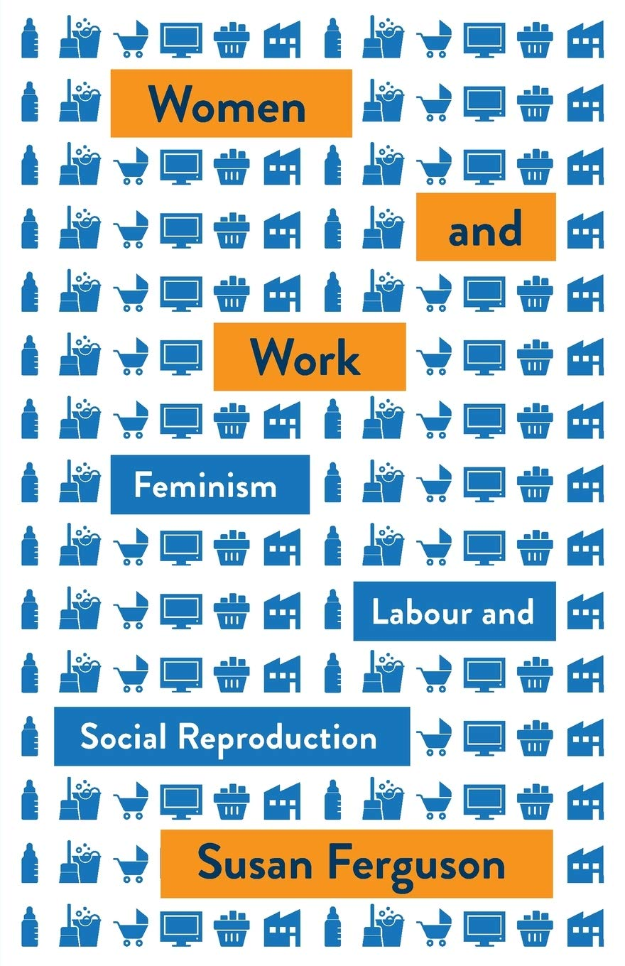 Women and Work: Feminism, Labour, and Social Reproduction (Mapping Social  Reproduction Theory): Amazon.co.uk: Susan Ferguson: 9780745338712: Books