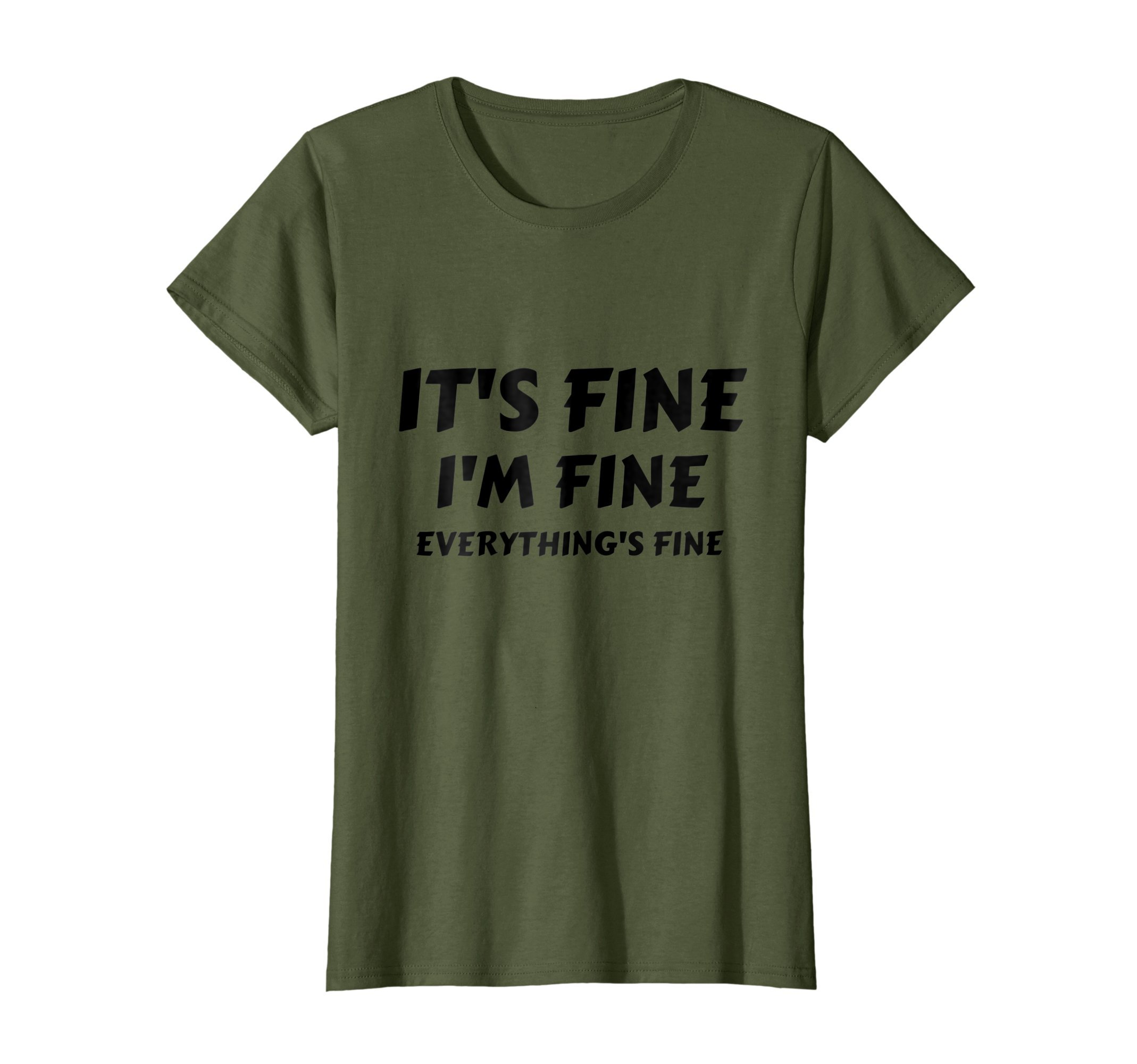 Womens It's Fine I'm Fine Everything's Fine Funny T-Shirt Large Olive