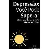 Depressão: Você Pode Superar: Como combater a maior doença do século