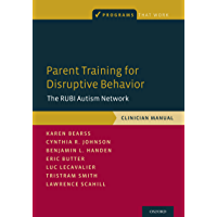 Parent Training for Disruptive Behavior: The RUBI Autism Network, Clinician Manual (Programs That Work)