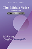 The Middle Voice: Mediating Conflict Successfully, Second Edition