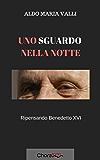 Uno sguardo nella notte: Ripensando Benedetto XVI