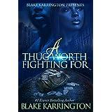 "A Thug Worth Fighting For: ""A Urban Love Novella"""