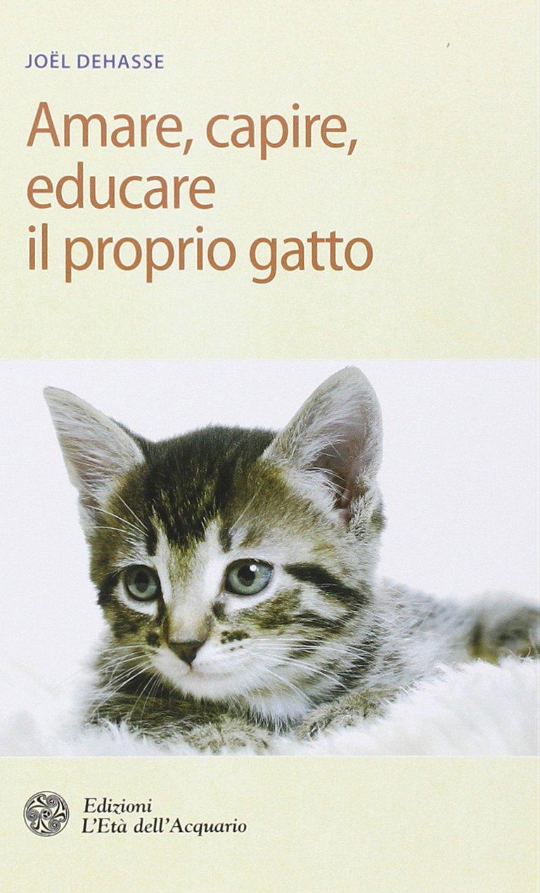 Amare, capire, educare il proprio gatto Copertina flessibile – 21 ago 2014 Joël Dehasse S. Favaro L' Età dell' Acquario 8871365119