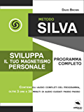 Metodo Silva. Sviluppa il tuo magnetismo personale: Programma completo