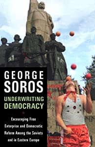 Underwriting Democracy: Encouraging Free Enterpirse And Democratic Reform Among the Soviets and in Eastern Europe