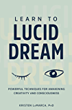 Learn to Lucid Dream: Powerful Techniques for Awakening Creativity and Consciousness