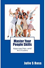 Master Your People Skills 101: Approaches and Attitudes Kindle Edition