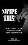 Swipe This! How to Create a Killer Copywriting Arsenal Using the Competition