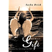 Born with a Gift: Live Your Life Through