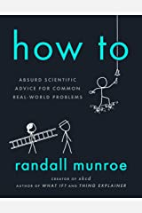 How To: Absurd Scientific Advice for Common Real-World Problems Hardcover