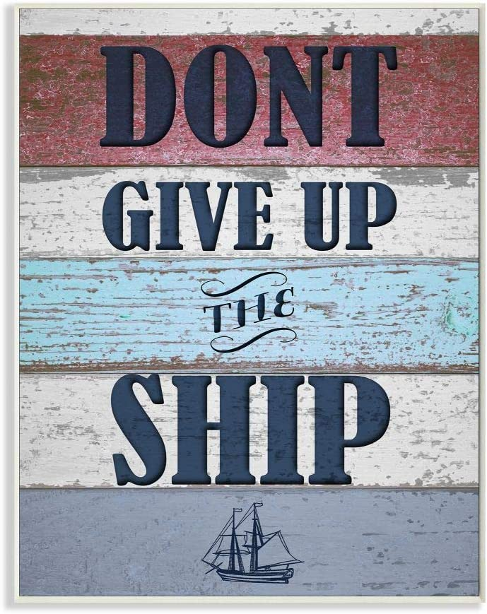 Stupell Home Décor Don't Give Up The Ship Distressed Nautical Wood Wall Plaque Art, 10 x 0.5 x 15, Proudly Made in USA