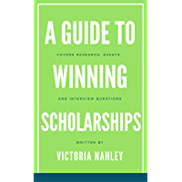 A Guide to Winning Scholarships (English Edition)