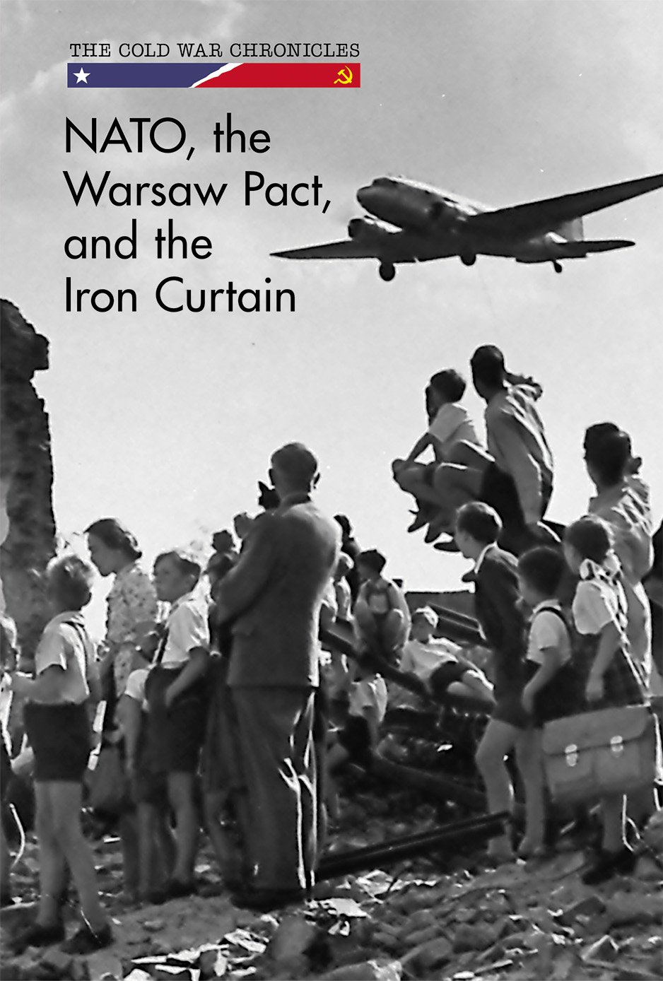 Nato, the Warsaw Pact, and the Iron Curtain (Cold War Chronicles) pdf epub
